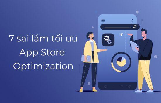 7 sai lầm khi tối ưu hoá App Store Optimization - ASO mà các nhà tiếp thị nên tránh